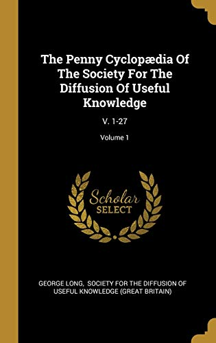 The Penny Cyclopædia Of The Society For The Diffusion Of Useful Knowledge:...