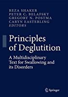 Principles of Deglutition: A Multidisciplinary Text for Swallowing and its Disorders