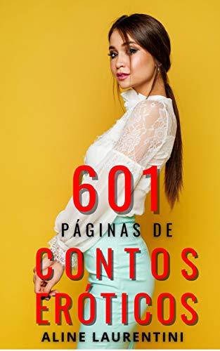 601 Páginas de Contos Eróticos: Uma coletânea hot
