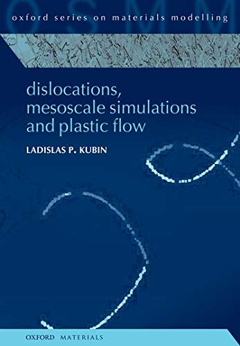 Dislocations, Mesoscale Simulations and Plastic Flow: 5 (Oxford Series on Materials Modelling)