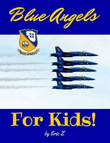 The Blue Angels For Kids! (The Kidsbooks Leadership for Kids Navy Aviator Series) (Volume 2)