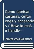 Como fabricar carteras, cinturones y accesorios / How to make handbags, belts and accessories