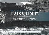 Carnet de vol DRONE: TÉLÉPILOTE de drone - 100 fiches de vol (sorties, heures de vol, suivis de sécurité)