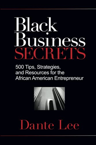 Black Business Secrets: 500 Tips, Strategies, and Resources for the African American Entrepreneur