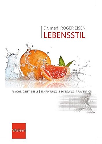 Dr. med. ROGER EISEN LEBENSSTIL: Psyche, Geist, Seele, Ernährung, Bewegung, Prävention