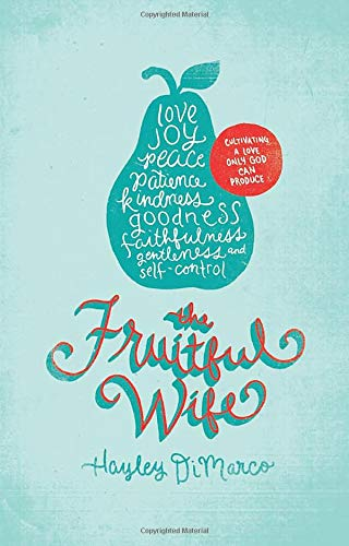 Fruitful Wife, The: Cultivating a Love Only God Can Produce