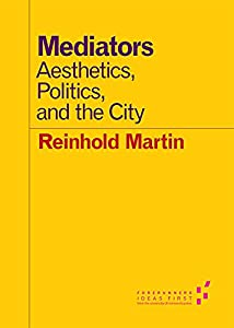 Mediators: Aesthetics, Politics, and the City (Forerunners: Ideas First)