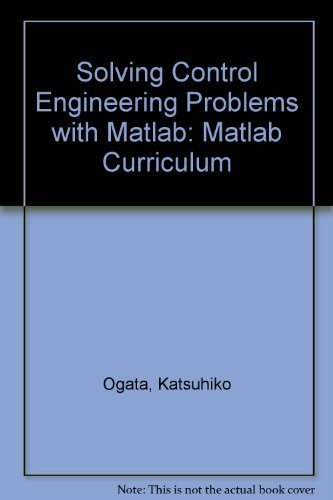 Solving Control Engineering Problems With Matlab (Matlab Curriculum)
