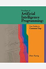 Paradigms of Artificial Intelligence Programming: Case Studies in Common Lisp Kindle Edition