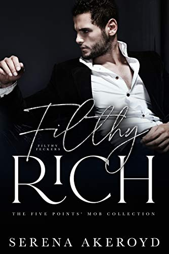 Filthy Rich: A MAFIA AGE-GAP ROMANCE by [Serena Akeroyd]