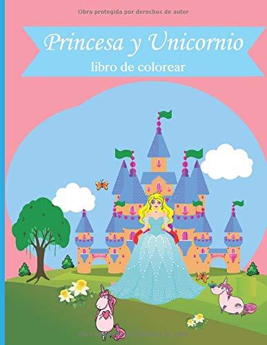 Princesa y Unicornio libro de colorear: Para niños de 4 a 8 años Cuadernos para colorear niños Con dibujos para pintar Princesas Megalibro para colorear