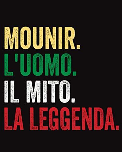 Mounir L'uomo Il Mito La Leggenda: Diario a righe vuote con nome Mounir sulla copertina, ottimo regalo per Mounir, 120 pagine - (8x10) pollici