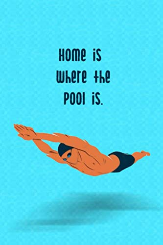 home is where the pool is: My Swimming Journal, Gift Book for Swimmers and People who loves Swimming, Pools, Chlorine and Swim Training