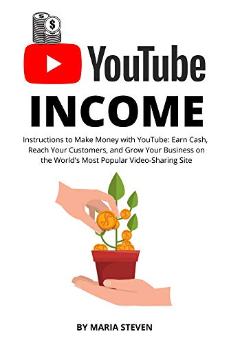 YOUTUBE INCOME : Instructions to Make Money with YouTube: Earn Cash, Reach Your...