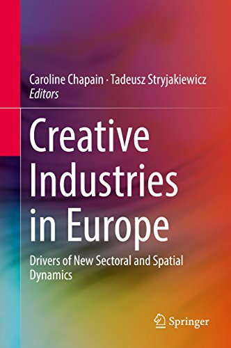 Creative Industries in Europe: Drivers of New Sectoral and Spatial Dynamics (English Edition)