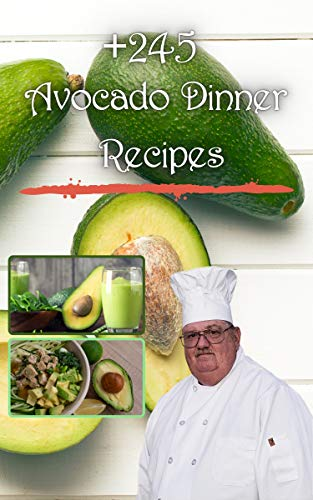 245+ Avocado Dinner Recipes: excellent for the whole family, healthy and easy to prepare एवोकाडो (English Edition)