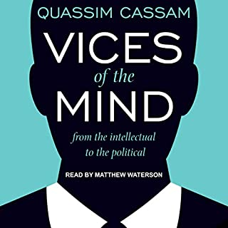 Vices of the Mind     From the Intellectual to the Political              Written by:                                                                                                                                 Quassim Cassam                               Narrated by:                                                                                                                                 Matthew Waterson                      Length: 7 hrs and 33 mins     Not rated yet     Overall 0.0