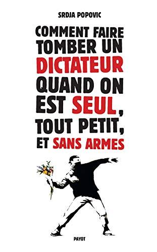 Comment faire tomber un dictateur quand on est seul, tout petit, et sans armes