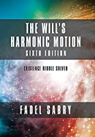 The Will's Harmonic Motion: Sixtth Edition: Existence Riddle Solved
