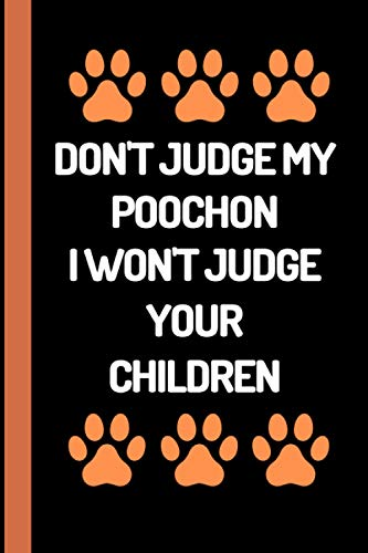 Don't Judge My Poochon & I Won't Judge Your Children: Lined Journal...