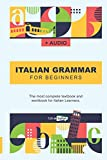 Italian Grammar For Beginners: The most complete textbook and workbook for Italian Learners
