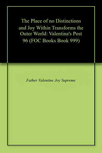 The Place of no Distinctions and Joy Within Transforms the Outer World: Valentina's Post 96 (FOC) (English Edition)