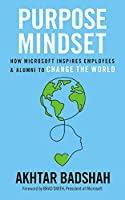 The Purpose Mindset: How Microsoft Inspires Employees and Alumni to Change the World