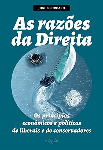 As Razões da Direita: os Princípios Econômicos e Políticos de Liberais e de Conservadores