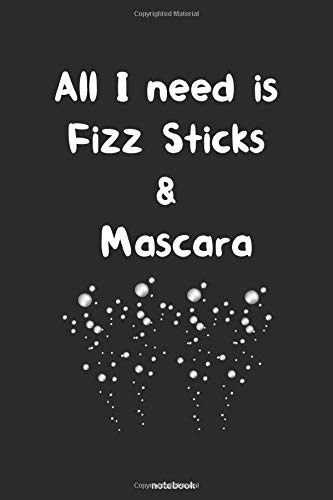 All I need is Fizz Sticks & Mascara: Fizz and Bubbles Journal Notebook Gift Idea For Beauticians, Makeup Artists..