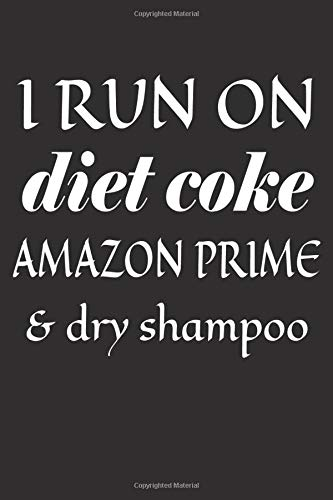 I Run On Diet Coke Amazon Prime and Dry Shampoo: Lined Notebook Journal - 120 Pages - Large (6 x 9 inches)