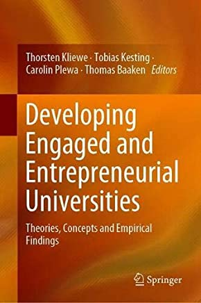 Developing Engaged and Entrepreneurial Universities: Theories, Concepts and Empirical Findings