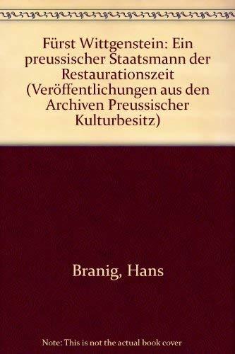 Fürst Wittgenstein: Ein preussischer Staatsmann der Restaurationszeit (Veröffentlichungen aus den Archiven Preussischer Kulturbesitz)