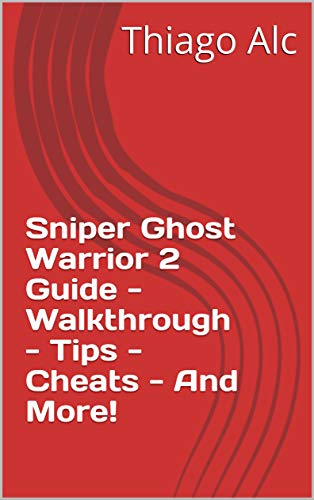 Sniper Ghost Warrior 2 Guide - Walkthrough - Tips - Cheats - And More! (English Edition)