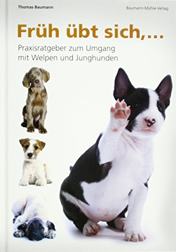 Früh übt sich...: Praxisratgeber zum Umgang mit Welpen und Junghunden