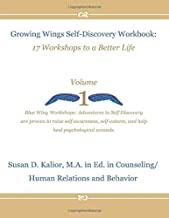 Growing Wings Self-Discovery Workbook: 17 Workshops to a Better Life, Vol. 1