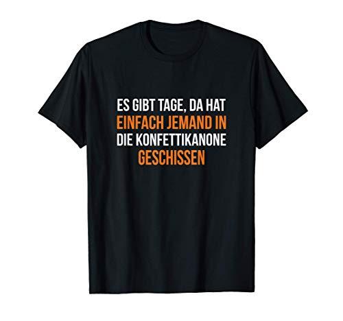 Gibt Tage Da Hat Einfach Jemand In Konfettikanone Geschissen T-Shirt