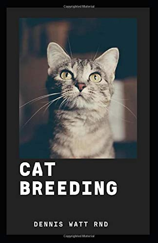 CAT BREEDING: The Definitive Guide To Rearing And Easy Multiplying Of Cats