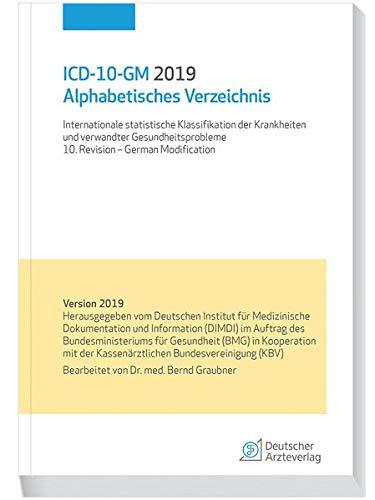 ICD-10-GM 2019 Alphabetisches Verzeichnis: Internationale statistische Klassifikation der Krankheiten und verwandter Gesundheitsprobleme 10. Revision- German Modification