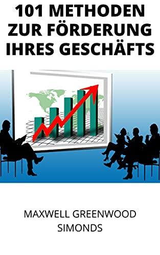 101 METHODEN ZUR FÖRDERUNG IHRES GESCHÄFTS (German Edition)