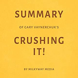 Summary of Gary Vaynerchuk's Crushing It! by Milkyway Media                   By:                                                                                                                                 Milkyway Media                               Narrated by:                                                                                                                                 Conner Goff                      Length: 23 mins     1 rating     Overall 2.0