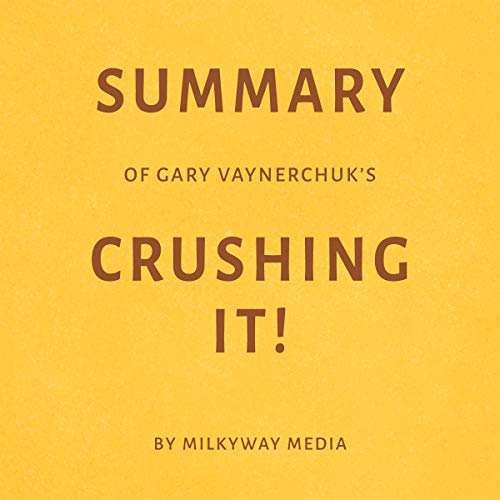 Summary of Gary Vaynerchuk's Crushing It! by Milkyway Media audiobook cover art