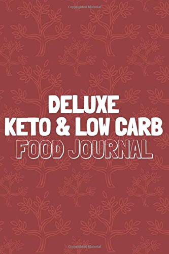 Deluxe Keto & Low Carb Food Journal: Ketogenic Journal Tracker, Keto Foodies Cookbook, Diary Notebook For Meal Plans, Macros, Weight Loss
