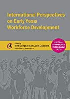 International Perspectives on Early Years Workforce Development (Critical Approaches to the Early Years)