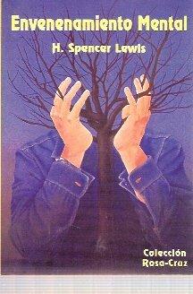 ENVENENAMIENTO MENTAL, por H. Spencer Lewis (Barcelona, 1998) Sobre la transmisión mental de malos pensamientos y malos sentimientos y de cómo superarlos