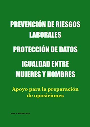 PREVENCIÓN DE RIESGOS LABORALES; PROTECCIÓN DE DATOS; IGUALDAD ENTRE MUJERES Y HOMBRES - Apoyo para la preparación de oposiciones