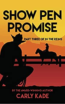 Show Pen Promise: In The Reins Equestrian Romance Series Book 3 by [Carly Kade]