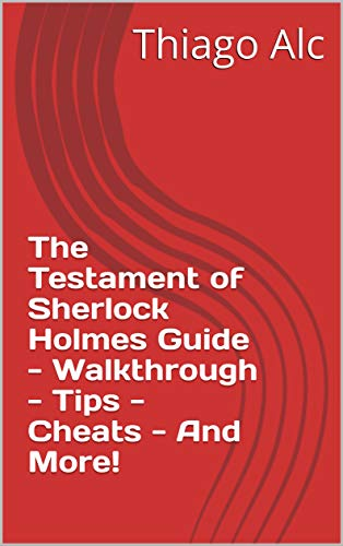 The Testament of Sherlock Holmes Guide - Walkthrough - Tips - Cheats - And More! (English Edition)