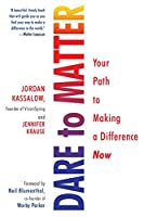Dare to Matter: Your Path to Making a Difference Now