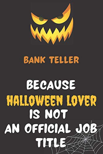 Bank Teller Because Halloween Lover Is Not An Official Job Title: Lined Notebook Journal For Bank Tellers|Funny Appreciation Journal Gift|Halloween ... Interior|110 Blank Lined Pages 6x9 inches