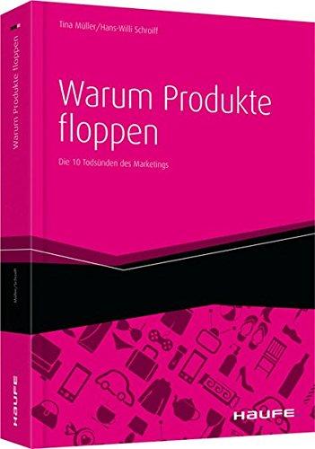Warum Produkte floppen: Die 10 Todsünden des Marketings (Haufe Fachbuch)